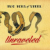 Unraveled by Two Tons Of Steel