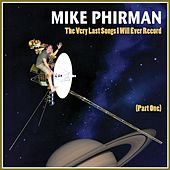 The Very Last Songs I Will Ever Record (Part 1) de Mike Phirman