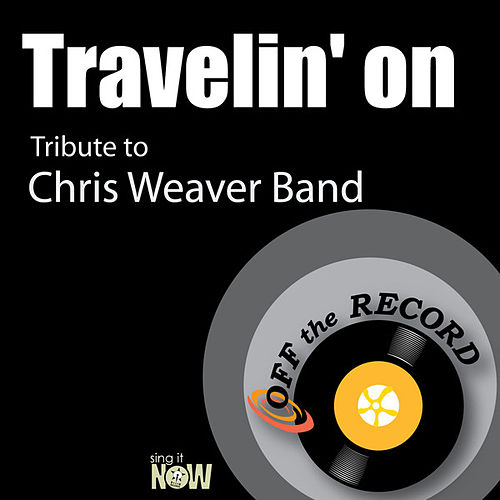 Travelin' on (Tribute to Chris Weaver Band) by Off the Record