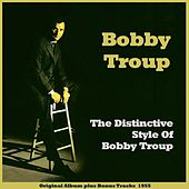 The Distinctive Style of Bobby Troup (Original Album Plus Bonus Tracks 1955) by Various Artists