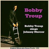 Bobby Troup Sings Johnny Mercer (Original Album Plus Bonus Tracks 1955) by Various Artists