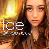 All You Need von Fae