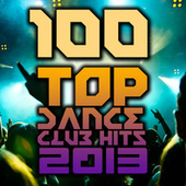 100 Top Dance Club Hits 2013 - Best Of Rave Anthems, Techno, House, Trance, Dubstep, Trap, Acid, Bass by Various Artists