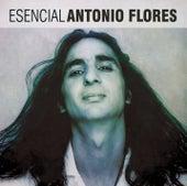 Esencial Antonio Flores by Antonio Flores