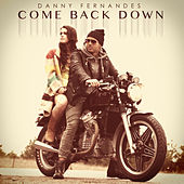 Come Back Down by Danny Fernandes