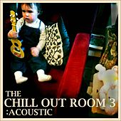 The Chill Out Room 3: Acoustic by Various Artists