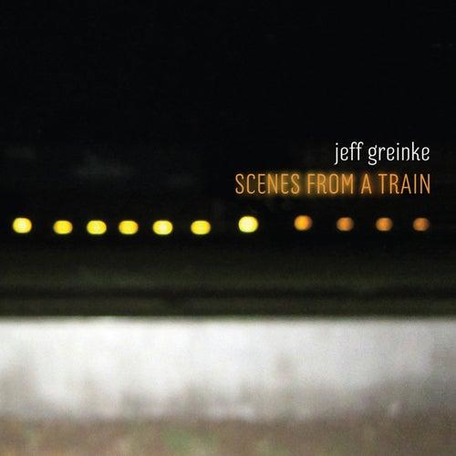 Scenes From a Train by Jeff Greinke