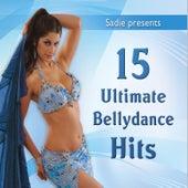 Sadie Presents: 15 Ultimate Bellydance Hits by Various Artists