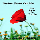 Spring Fever Got Me: The Best Of LiL LuLu by LiL LuLu