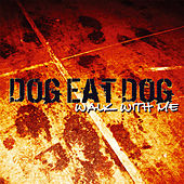 Walk With Me by Dog Eat Dog