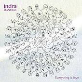 Everything Is Love by Indra Mantras