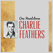 One Hand Loose by Charlie Feathers