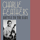 Bottle to the Baby by Charlie Feathers