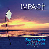 Surrender to the Son by Impact