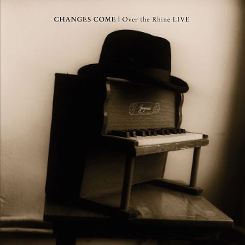 Changes Come / Over the Rhine LIVE by Over the Rhine
