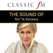 The Sound Of Kiri Te Kanawa (By Classic FM) by Kiri Te Kanawa