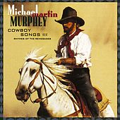 Cowboy Songs III by Michael Martin Murphey