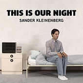 This Is Our Night (Remixes) by Sander Kleinenberg