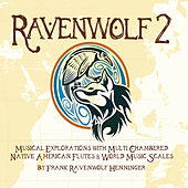 Ravenwolf 2: Musical Explorations With Multi Chambered Native American Flutes & World Music Scales by Frank Ravenwolf Henninger