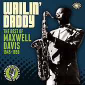 Wailin' Daddy: The Best Of Maxwell Davis 1945-1959 de Various Artists