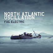 Fog Electric - Deluxe Edition by North Atlantic Oscillation