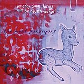Someday Soon Things Will Be Much Worse! by The Meat Purveyors