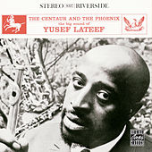 The Centaur And The Phoenix by Yusef Lateef