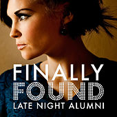 Finally Found by Late Night Alumni