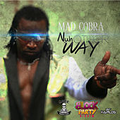 Nuh Other Way - Single by Mad Cobra