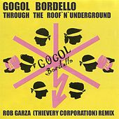 Through the Roof 'n' Underground (Rob Garza Remix 2013) de Gogol Bordello
