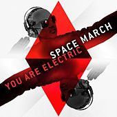 You Are Electric by Space March