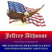 The Star Spangled Banner and Other Patriotic Necessities Piano Accompaniments by Jeffrey Althouse