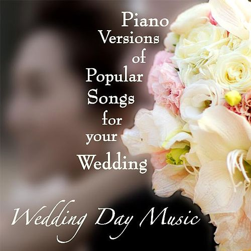 Piano Version of Popular Songs for Your Wedding, Vol. 1 by Wedding Day Music
