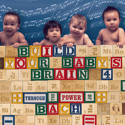 Build Your Baby's Brain Vol. 4 - Through the Power of Bach by Various Artists