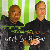 Let Me Sip My Drink (Remixes) by Robbie Rivera