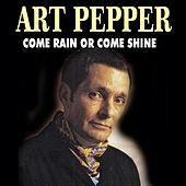 Art Pepper - Come Rain or Come Shine by Art Pepper