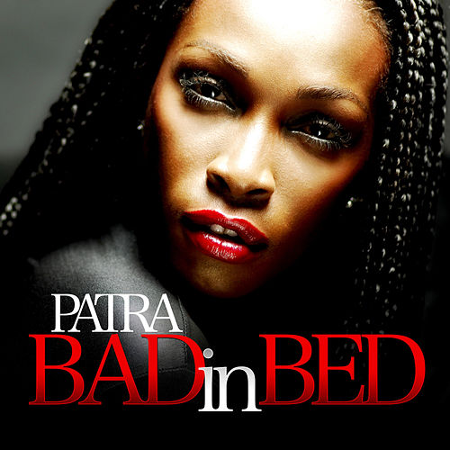 Bad in Bed - Single by Patra