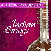 A Beginners Guide to Indian Strings de Various Artists