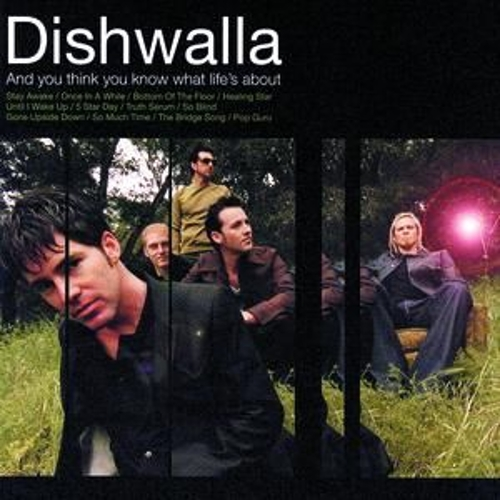 And You Think You Know What Life's About by Dishwalla