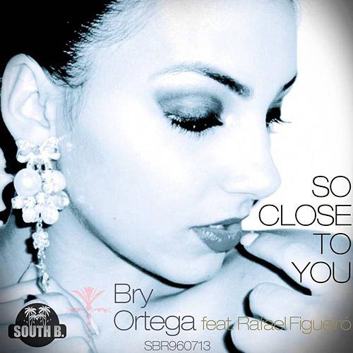 So Close To You by Bry Ortega