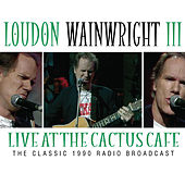 Live At the Cactus Cafe by Loudon Wainwright III