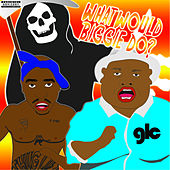 What Would Biggie Do Vol.1 by Goldie Lookin' Chain