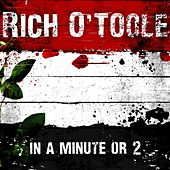 In a Minute or 2 by Rich O'Toole