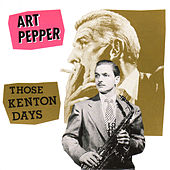 Those Kenton Days (Bonus Track Version) by Art Pepper