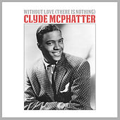 Without Love (There Is Nothing) von Clyde McPhatter