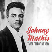 Twelfth of Never by Johnny Mathis