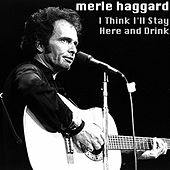 I Think I'll Stay Here and Drink de Merle Haggard