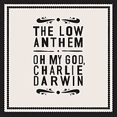 Oh My God, Charlie Darwin von The Low Anthem