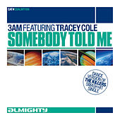 Almighty Presents: Somebody Told Me (feat. Tracey Cole) - Single by 3am