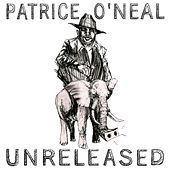 Unreleased by Patrice O'Neal